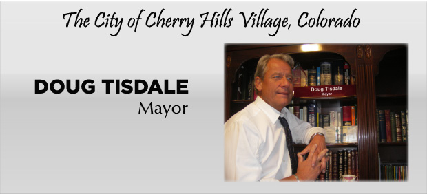 Doug Tisdale - Mayor - The City of Cherry Hills Village, Colorado